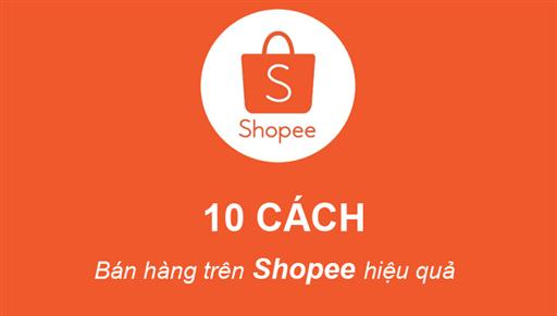 Cách bán hàng trên shopee hiệu quả